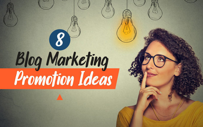 8 Reliable Blog Marketing Promotion Ideas